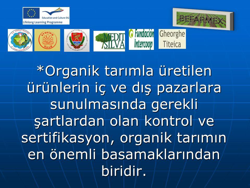 *Organik tarımla üretilen ürünlerin iç ve dış pazarlara sunulmasında gerekli şartlardan olan kontrol ve sertifikasyon, organik tarımın en önemli basamaklarından biridir.