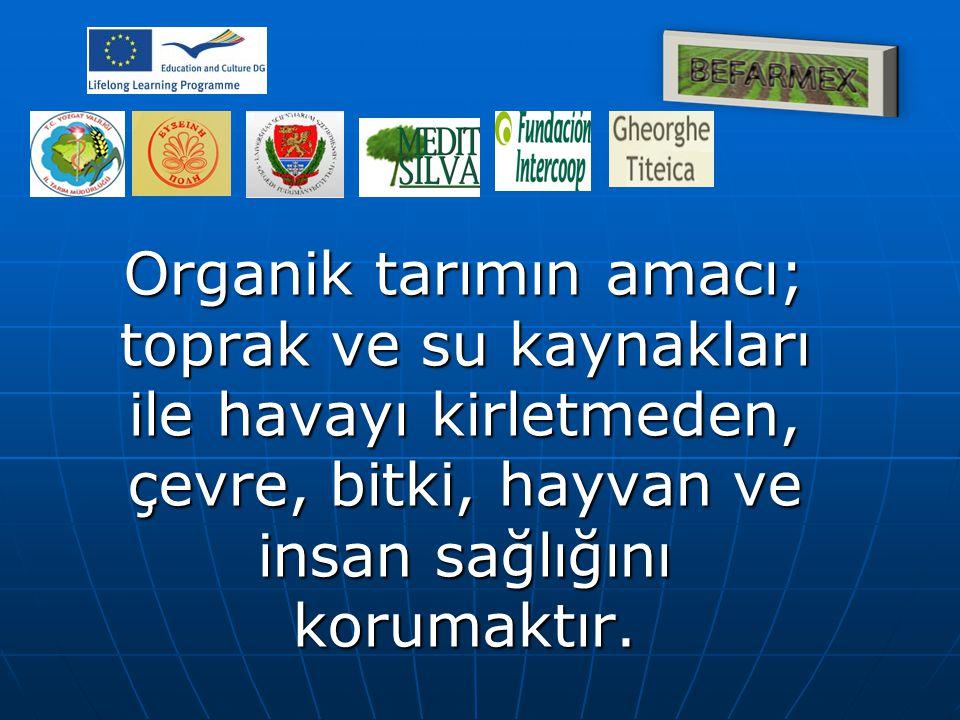Organik tarımın amacı; toprak ve su kaynakları ile havayı kirletmeden, çevre, bitki, hayvan ve insan sağlığını korumaktır.