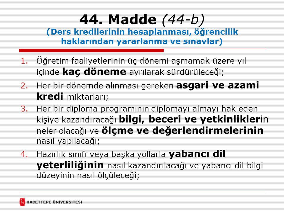 44. Madde (44-b) (Ders kredilerinin hesaplanması, öğrencilik haklarından yararlanma ve sınavlar)