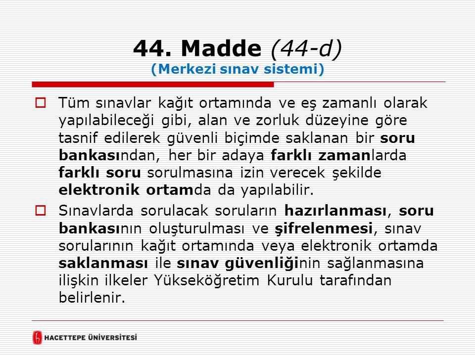 44. Madde (44-d) (Merkezi sınav sistemi)