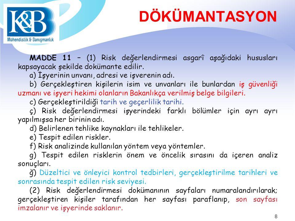 DÖKÜMANTASYON MADDE 11 – (1) Risk değerlendirmesi asgarî aşağıdaki hususları kapsayacak şekilde dokümante edilir.