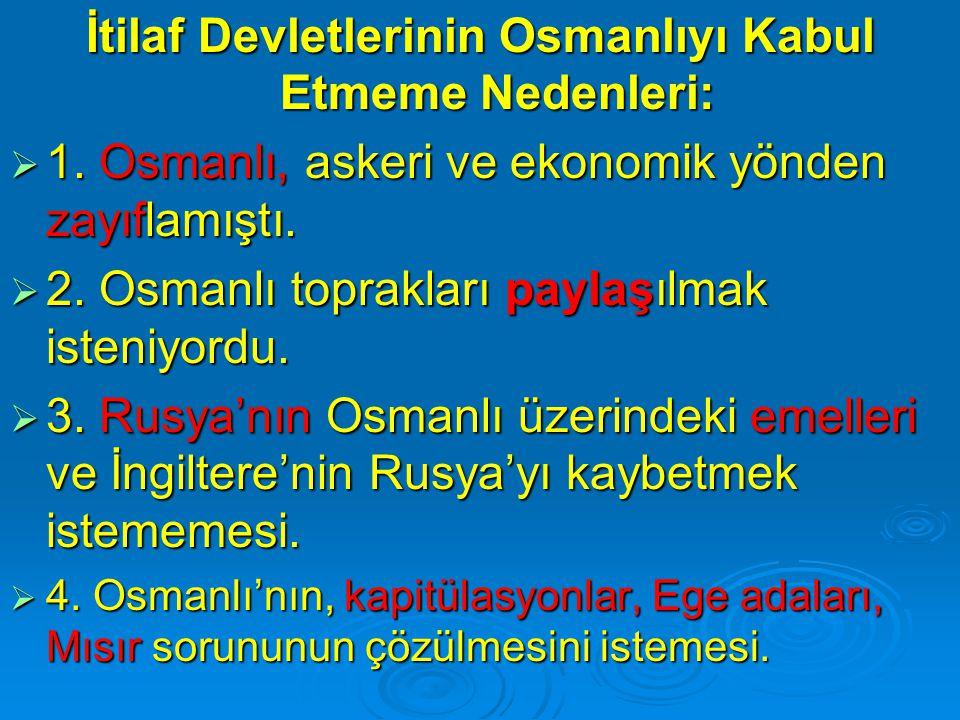 İtilaf Devletlerinin Osmanlıyı Kabul Etmeme Nedenleri: