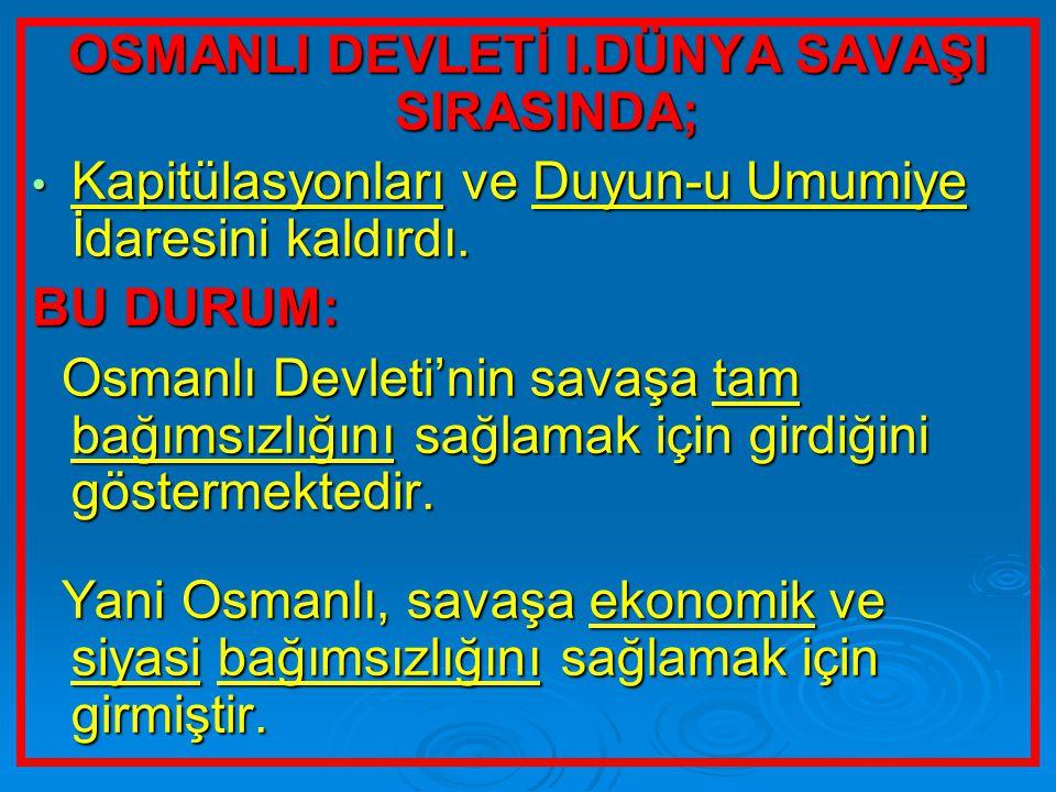 OSMANLI DEVLETİ I.DÜNYA SAVAŞI SIRASINDA;
