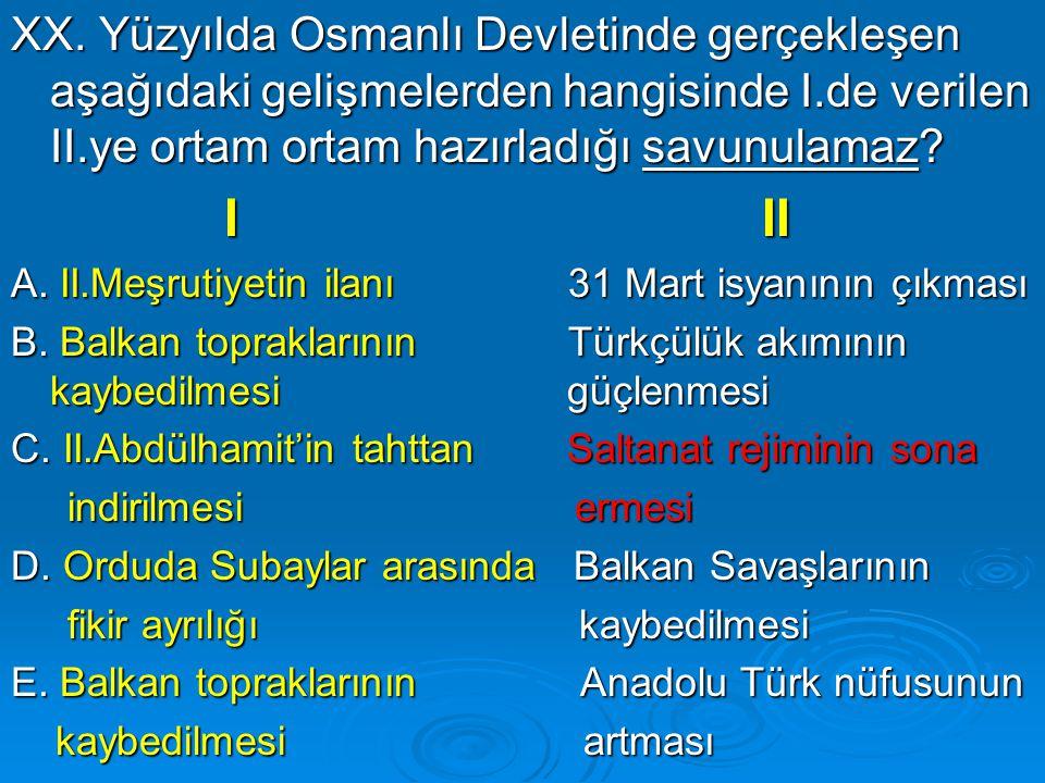 XX. Yüzyılda Osmanlı Devletinde gerçekleşen aşağıdaki gelişmelerden hangisinde I.de verilen II.ye ortam ortam hazırladığı savunulamaz