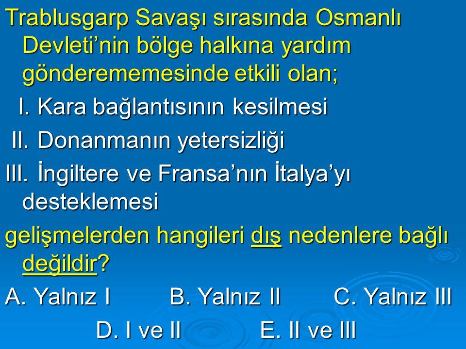 Trablusgarp Savaşı sırasında Osmanlı Devleti'nin bölge halkına yardım gönderememesinde etkili olan;