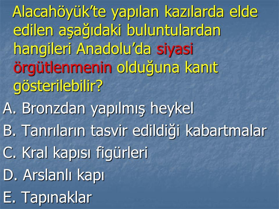 Alacahöyük'te yapılan kazılarda elde edilen aşağıdaki buluntulardan hangileri Anadolu'da siyasi örgütlenmenin olduğuna kanıt gösterilebilir