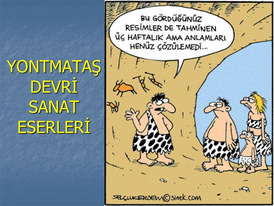 YONTMATAŞ DEVRİ SANAT ESERLERİ