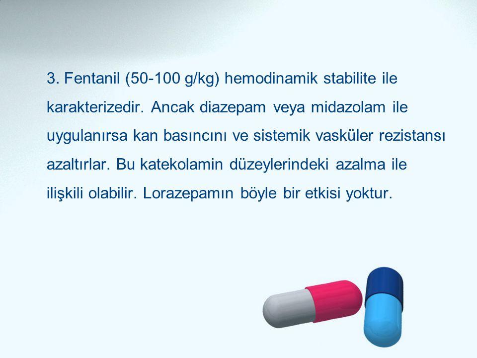 3. Fentanil (50-100 g/kg) hemodinamik stabilite ile karakterizedir