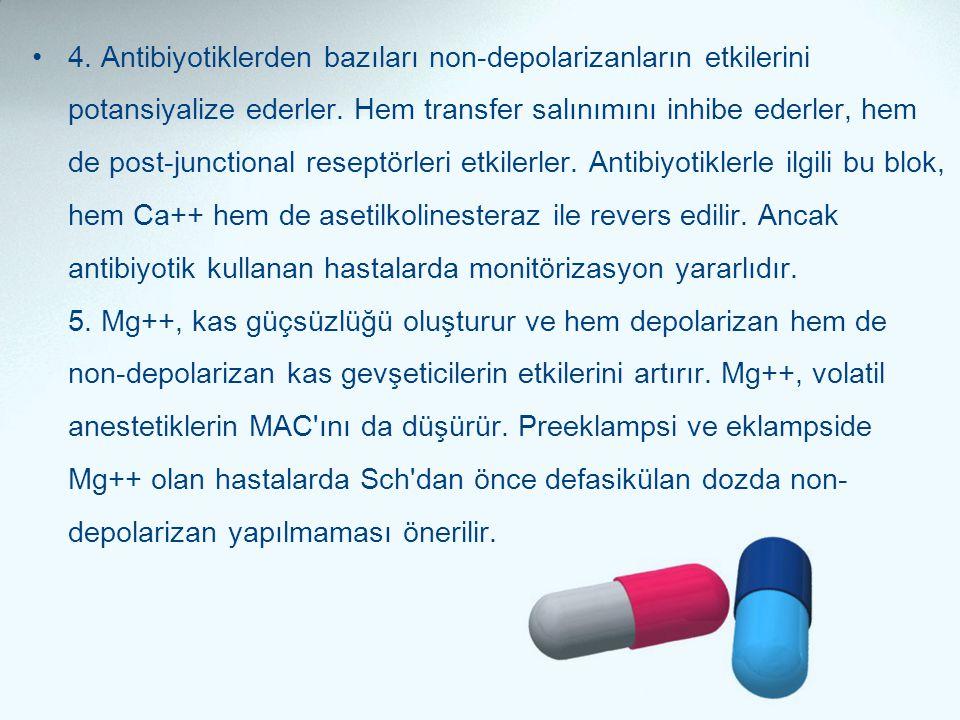 4. Antibiyotiklerden bazıları non-depolarizanların etkilerini potansiyalize ederler.