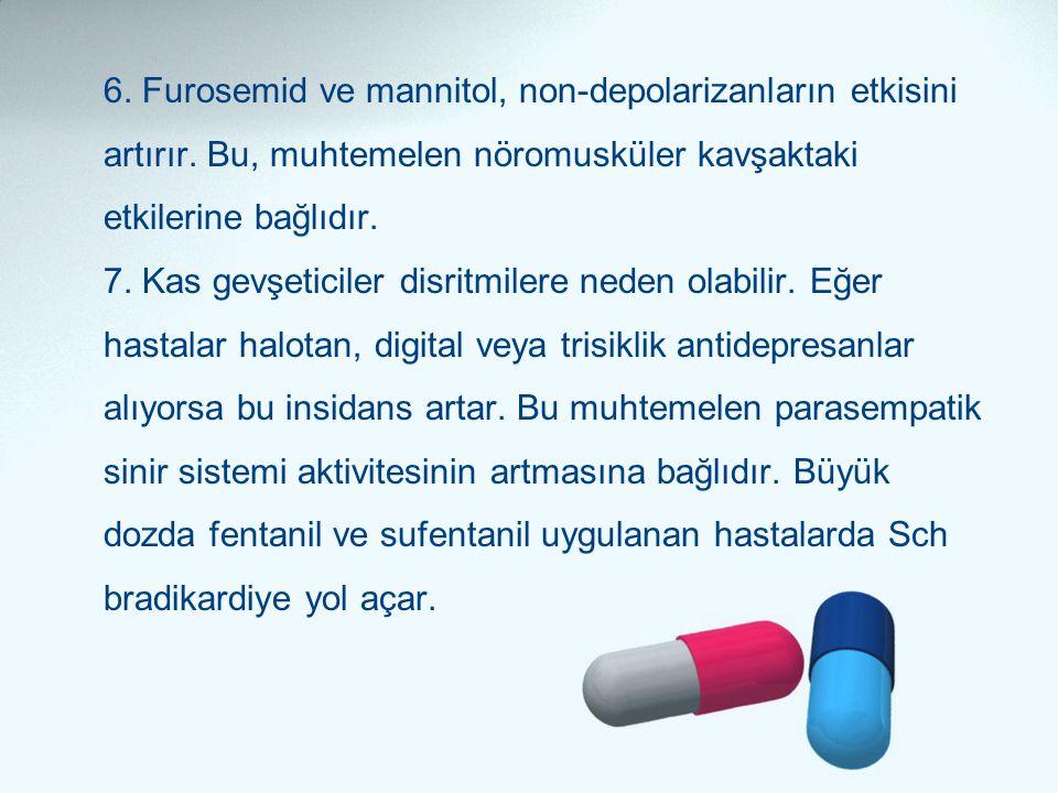 6. Furosemid ve mannitol, non-depolarizanların etkisini artırır