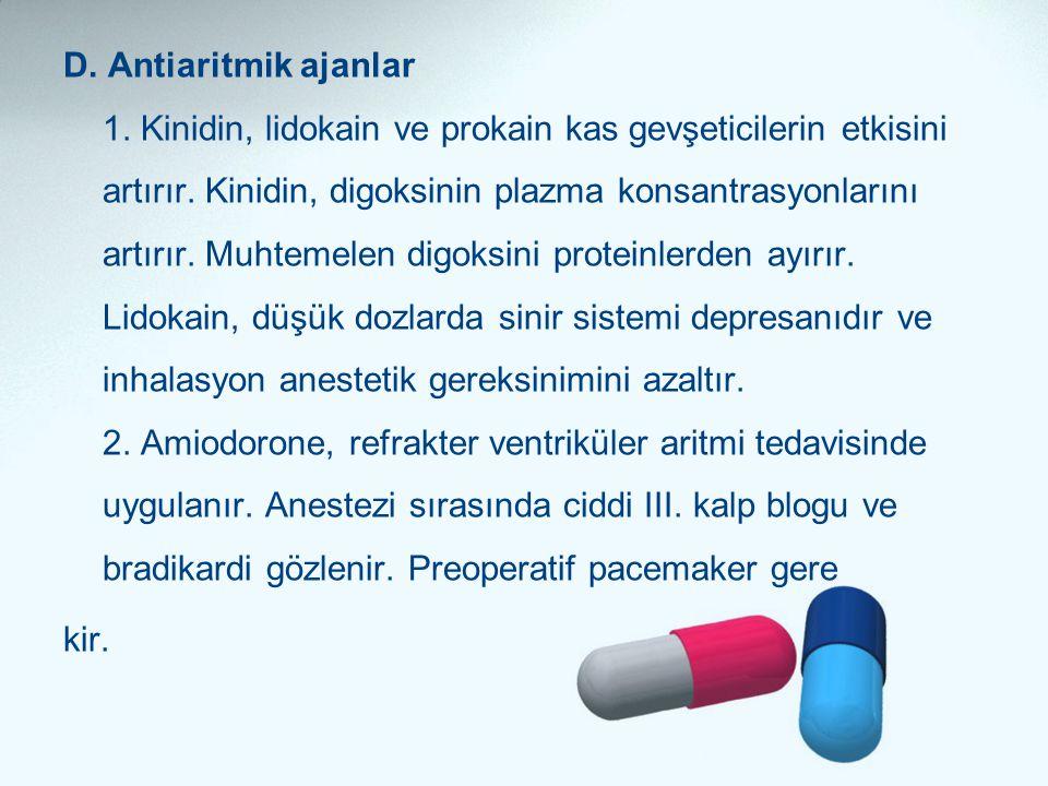 D. Antiaritmik ajanlar 1. Kinidin, lidokain ve prokain kas gevşeticilerin etkisini artırır.