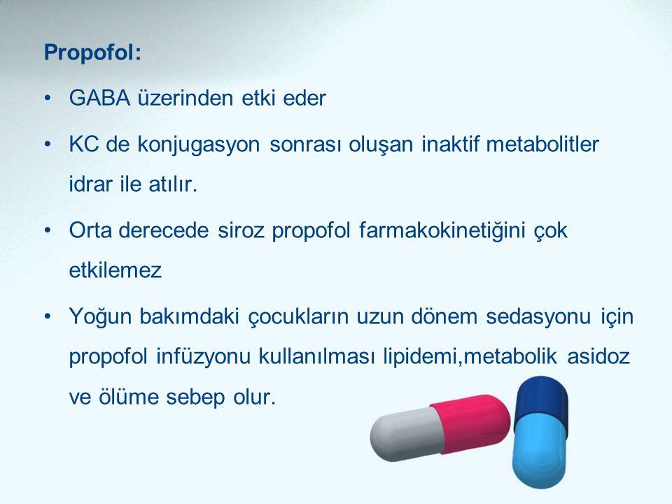 Propofol: GABA üzerinden etki eder. KC de konjugasyon sonrası oluşan inaktif metabolitler idrar ile atılır.