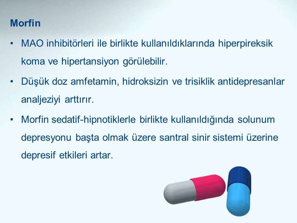 Morfin MAO inhibitörleri ile birlikte kullanıldıklarında hiperpireksik koma ve hipertansiyon görülebilir.