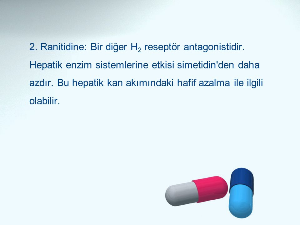 2. Ranitidine: Bir diğer H2 reseptör antagonistidir