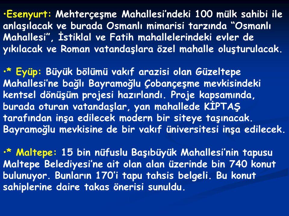 Esenyurt: Mehterçeşme Mahallesi'ndeki 100 mülk sahibi ile anlaşılacak ve burada Osmanlı mimarisi tarzında Osmanlı Mahallesi , İstiklal ve Fatih mahallelerindeki evler de yıkılacak ve Roman vatandaşlara özel mahalle oluşturulacak.