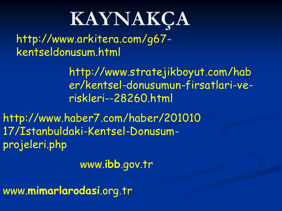 KAYNAKÇA http://www.arkitera.com/g67-kentseldonusum.html