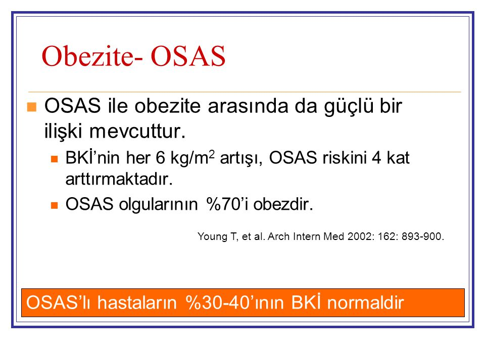Obezite- OSAS OSAS ile obezite arasında da güçlü bir ilişki mevcuttur.