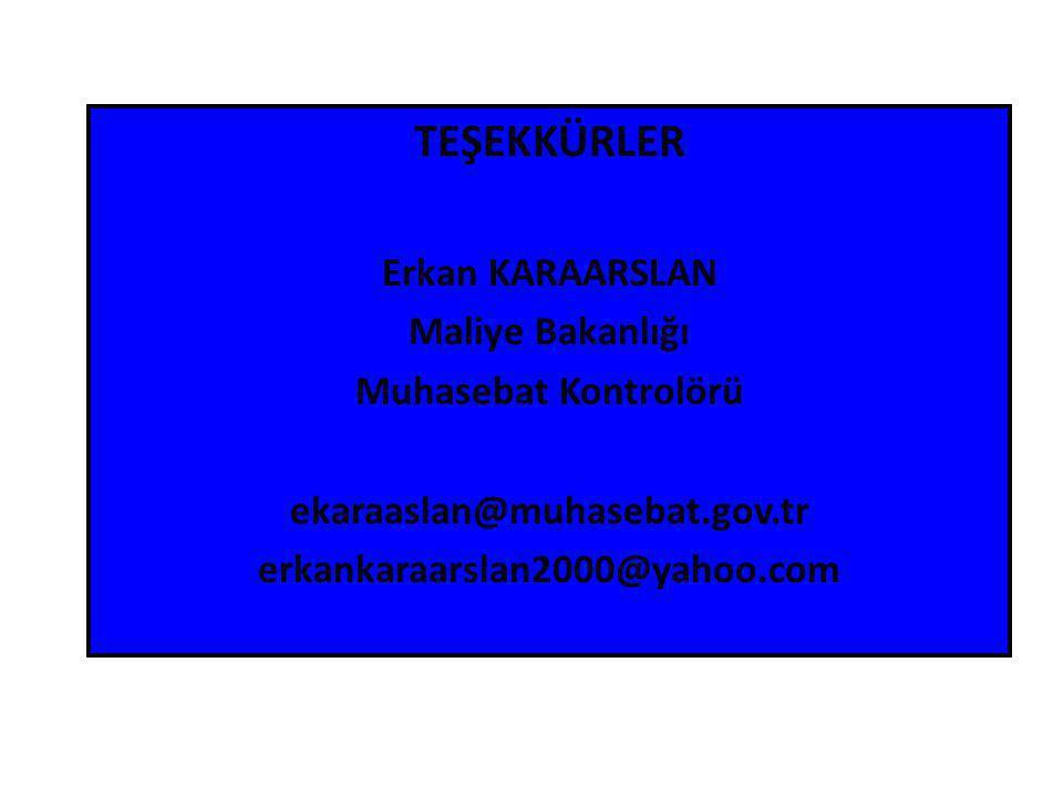 TEŞEKKÜRLER Erkan KARAARSLAN Maliye Bakanlığı Muhasebat Kontrolörü