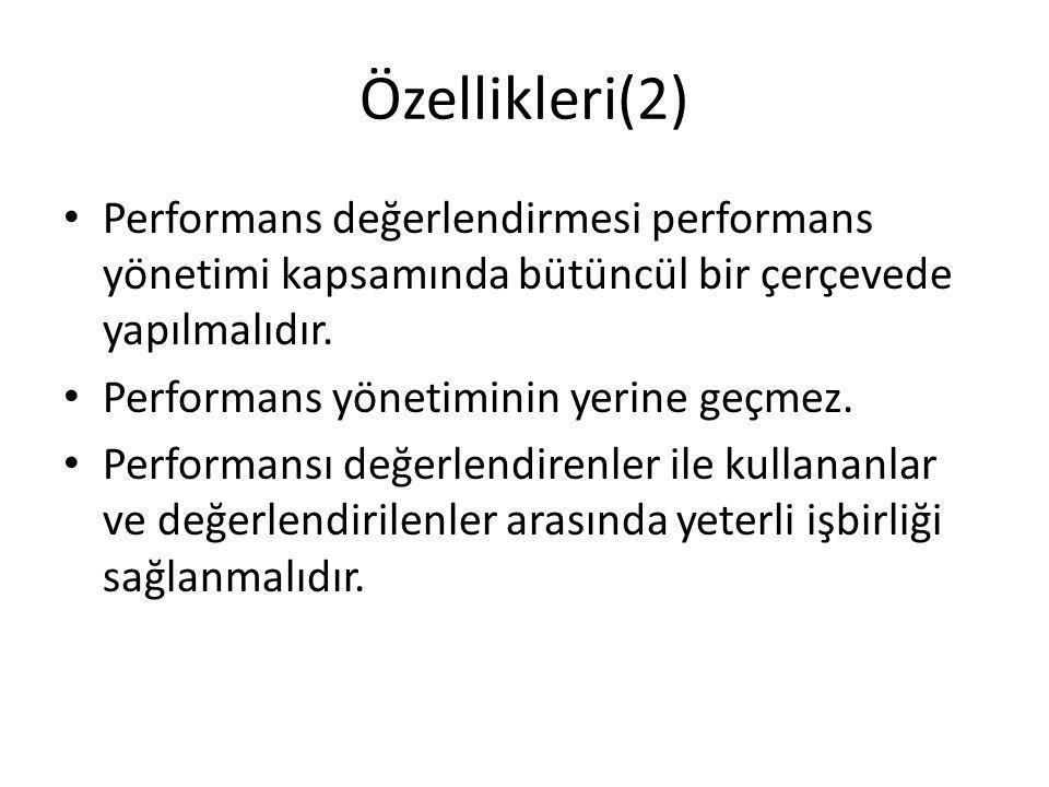Özellikleri(2) Performans değerlendirmesi performans yönetimi kapsamında bütüncül bir çerçevede yapılmalıdır.