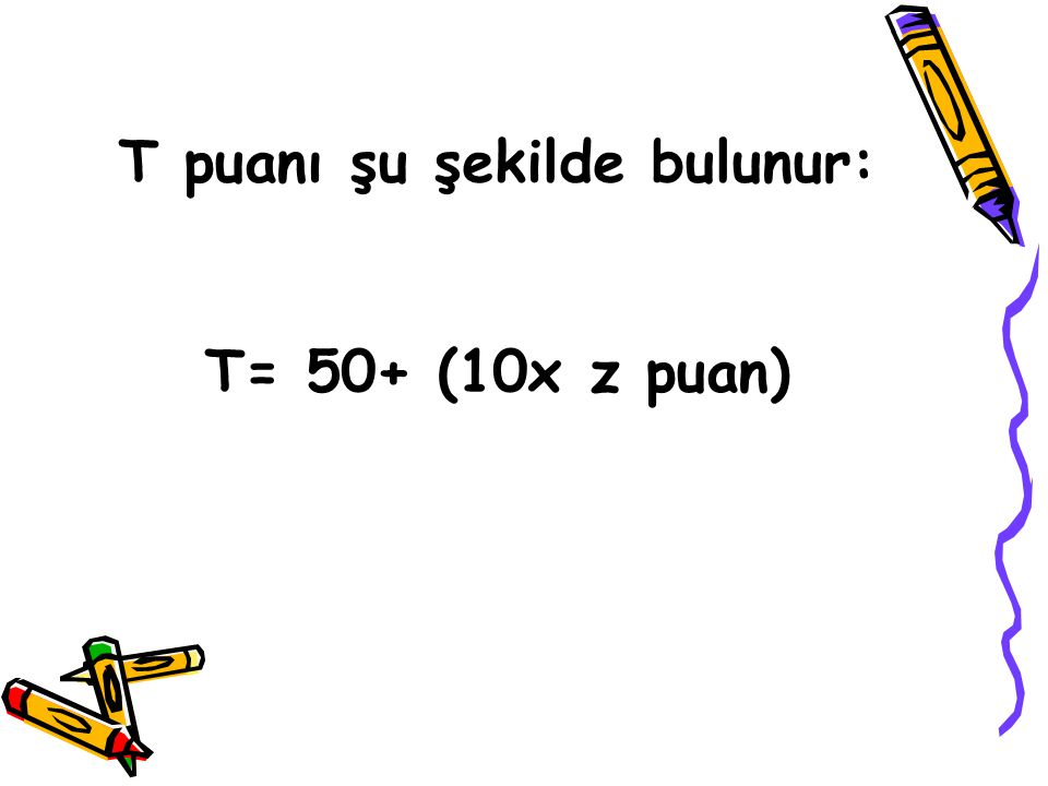 T puanı şu şekilde bulunur: T= 50+ (10x z puan)