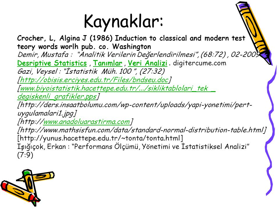 Kaynaklar: Crocher, L, Algina J (1986) Induction to classical and modern test teory words worlh pub. co. Washington.