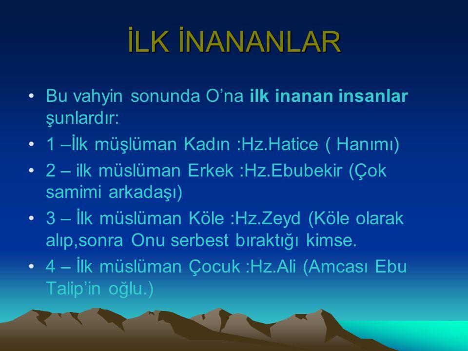 İLK İNANANLAR Bu vahyin sonunda O'na ilk inanan insanlar şunlardır: