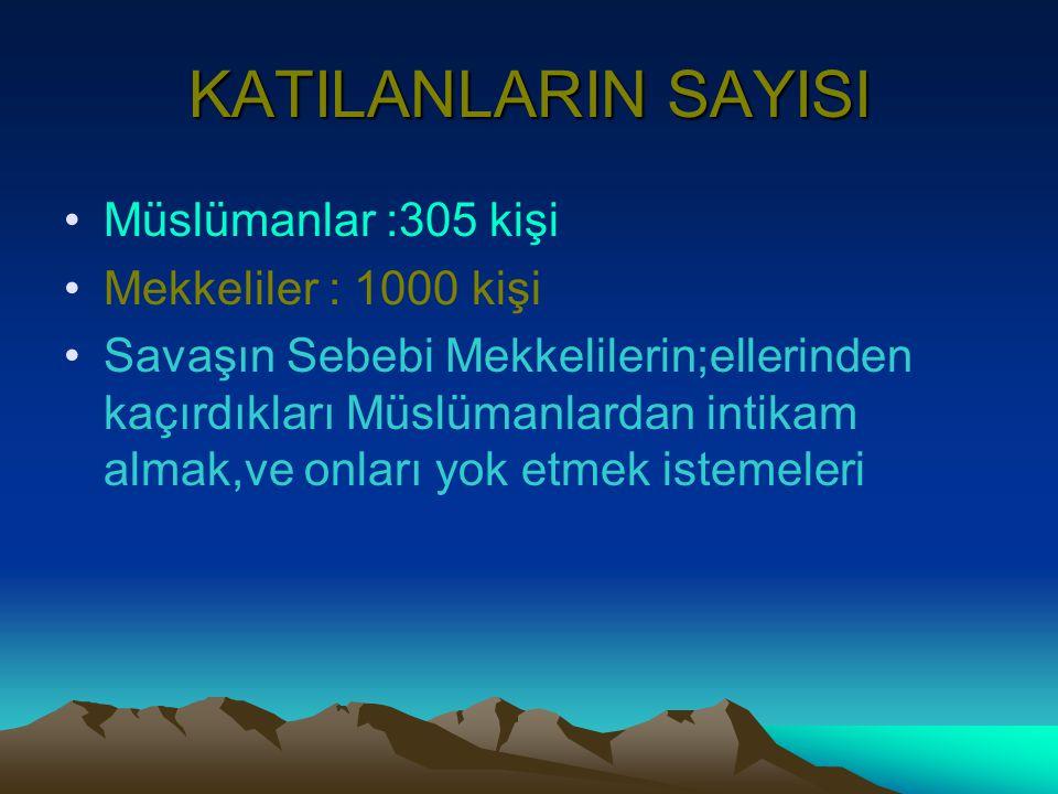 KATILANLARIN SAYISI Müslümanlar :305 kişi Mekkeliler : 1000 kişi
