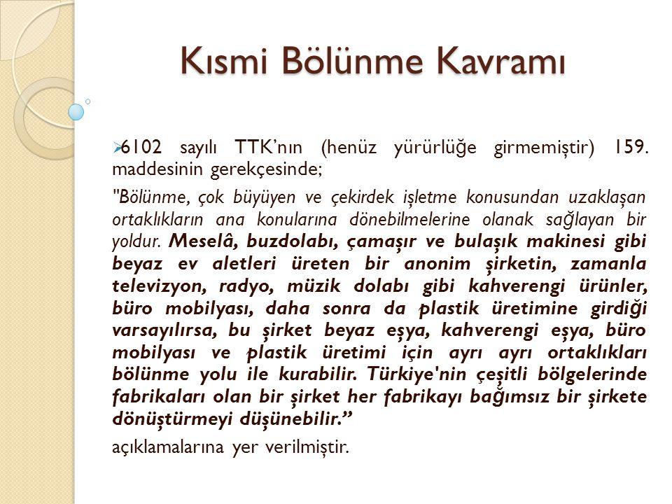Kısmi Bölünme Kavramı 6102 sayılı TTK'nın (henüz yürürlüğe girmemiştir) 159. maddesinin gerekçesinde;