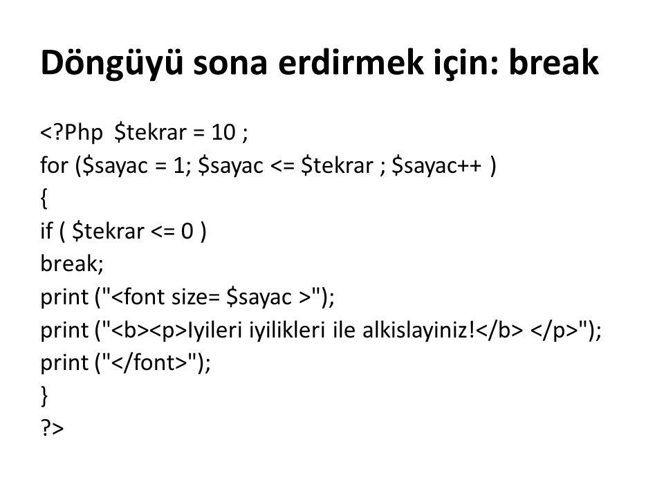 Döngüyü sona erdirmek için: break