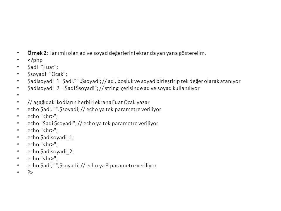 Örnek 2: Tanımlı olan ad ve soyad değerlerini ekranda yan yana gösterelim.