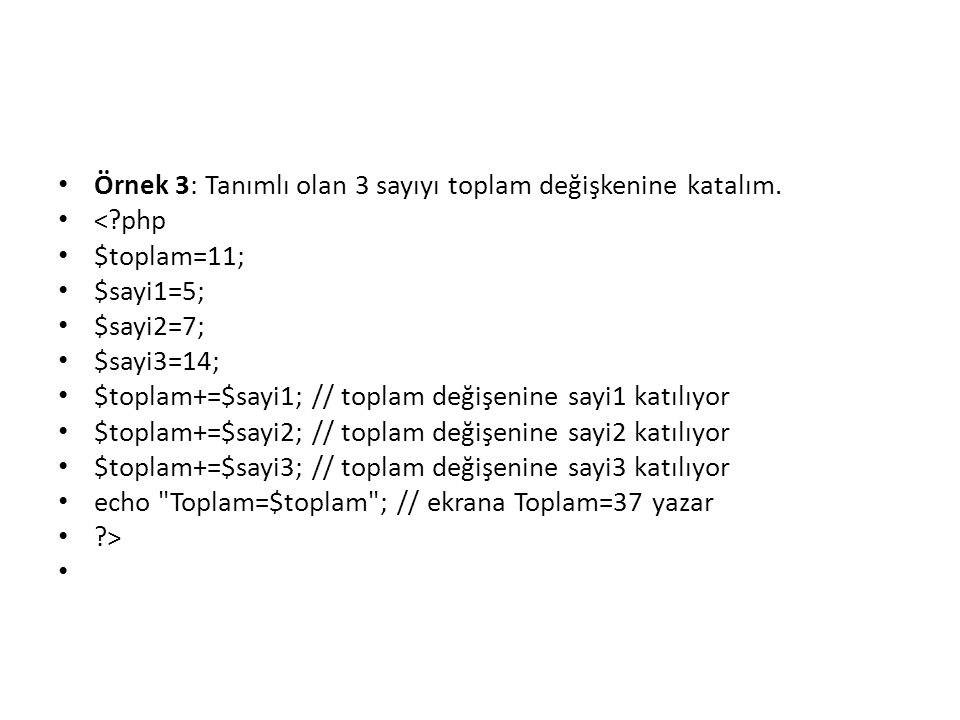 Örnek 3: Tanımlı olan 3 sayıyı toplam değişkenine katalım.