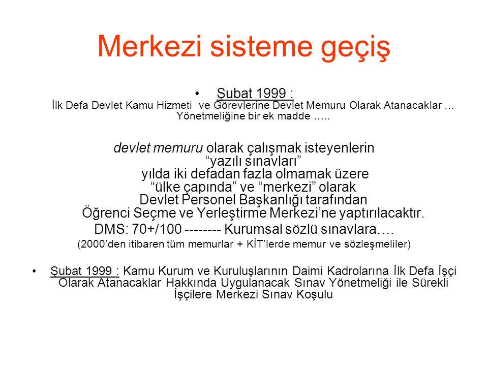 Merkezi sisteme geçiş Şubat 1999 : İlk Defa Devlet Kamu Hizmeti ve Görevlerine Devlet Memuru Olarak Atanacaklar … Yönetmeliğine bir ek madde …..