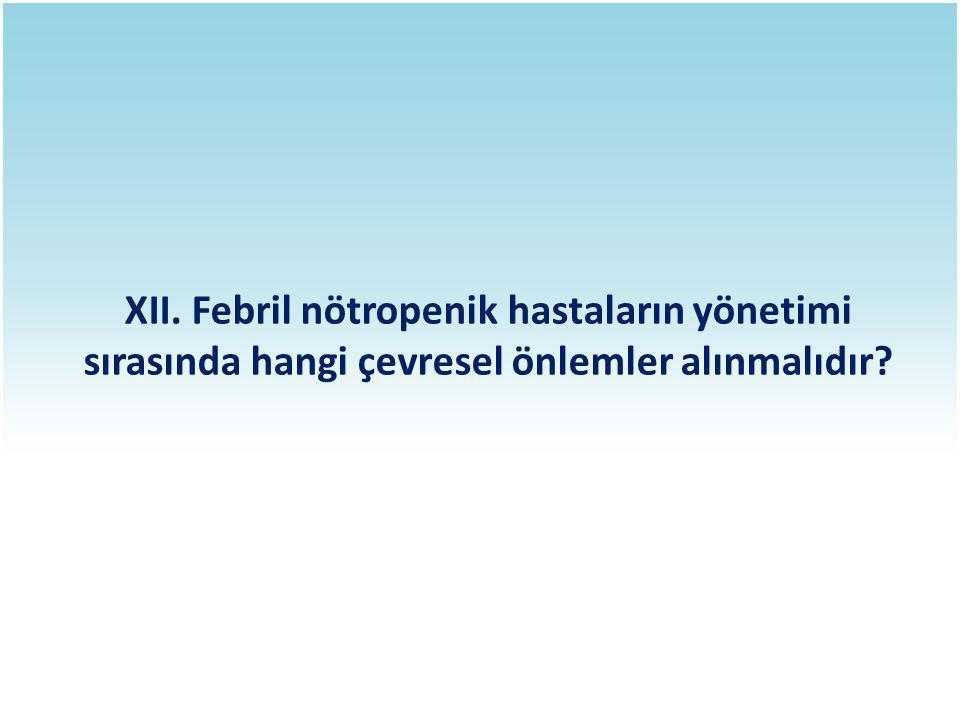 XII. Febril nötropenik hastaların yönetimi sırasında hangi çevresel önlemler alınmalıdır