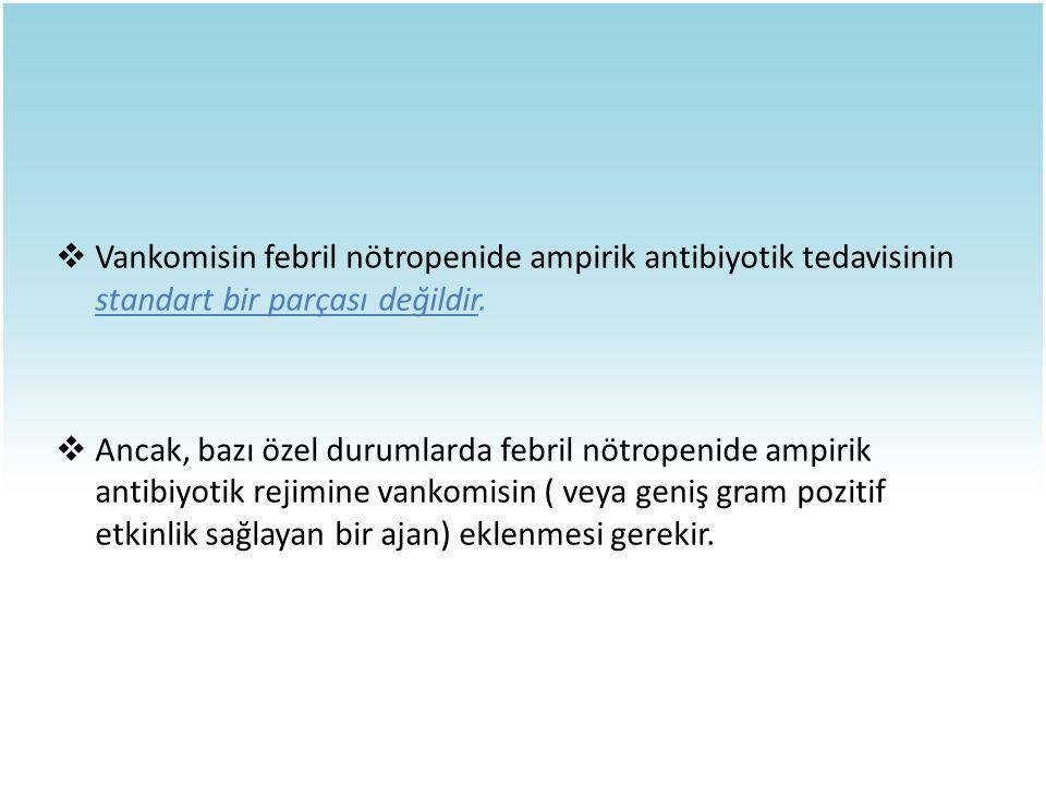 Vankomisin febril nötropenide ampirik antibiyotik tedavisinin standart bir parçası değildir.
