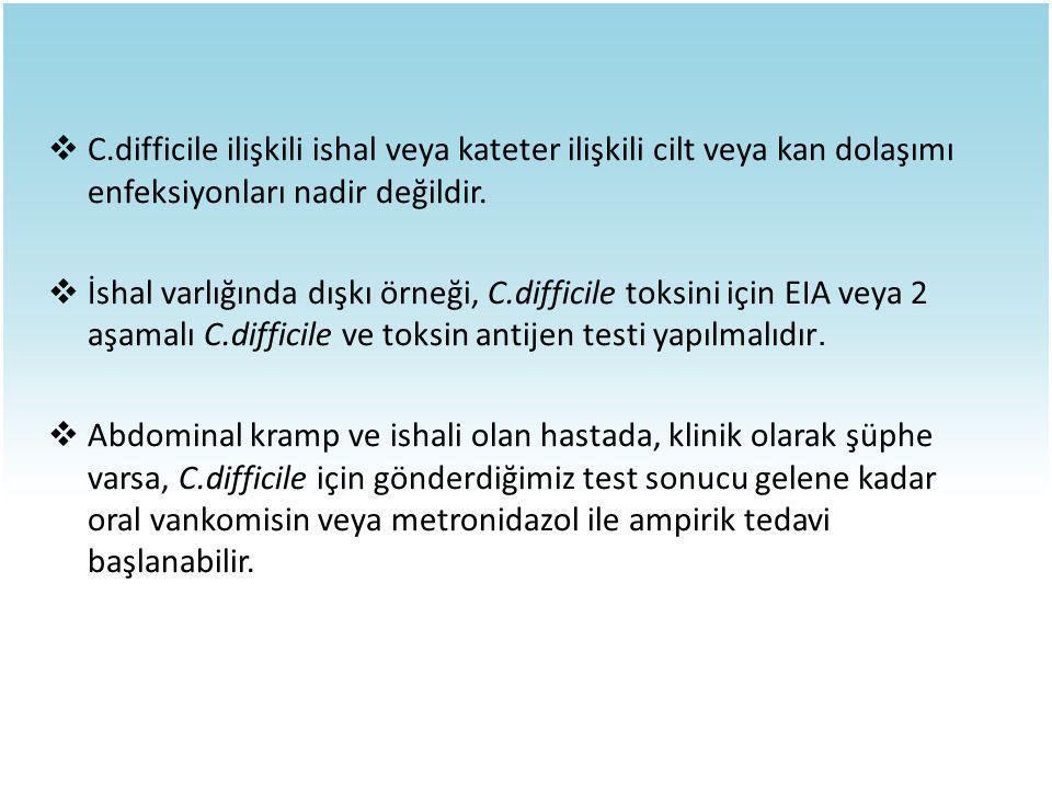 C.difficile ilişkili ishal veya kateter ilişkili cilt veya kan dolaşımı enfeksiyonları nadir değildir.