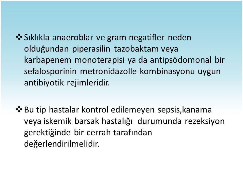 Sıklıkla anaeroblar ve gram negatifler neden olduğundan piperasilin tazobaktam veya karbapenem monoterapisi ya da antipsödomonal bir sefalosporinin metronidazolle kombinasyonu uygun antibiyotik rejimleridir.