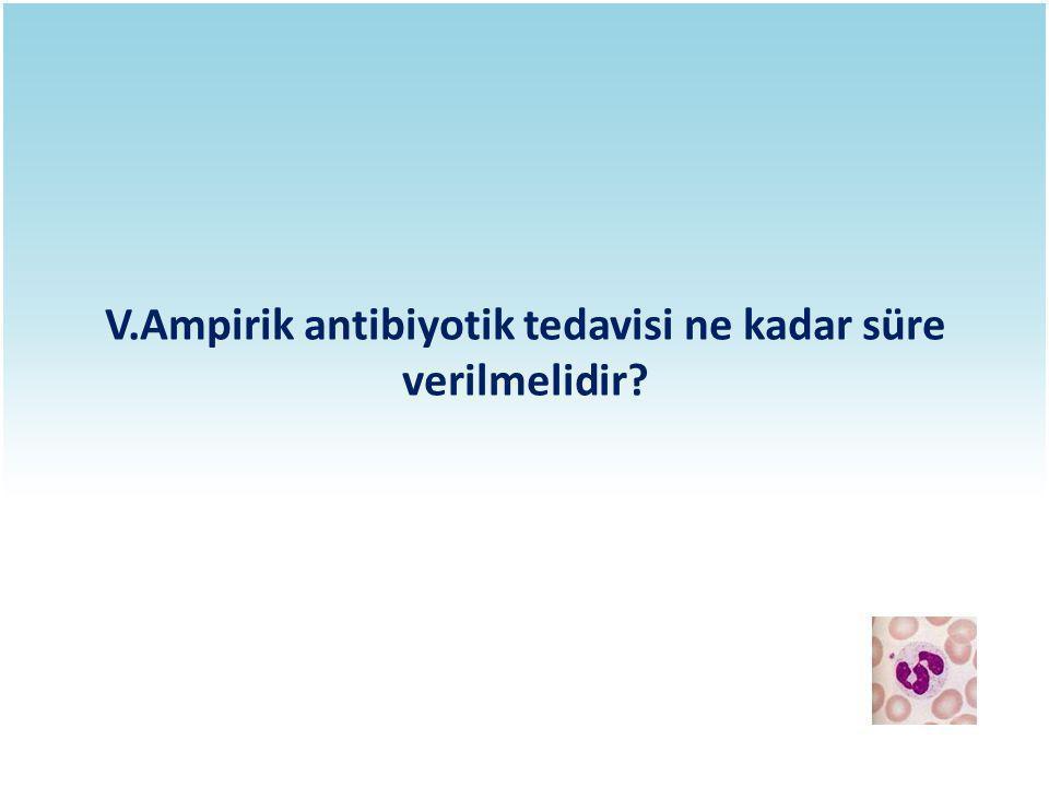 V.Ampirik antibiyotik tedavisi ne kadar süre verilmelidir