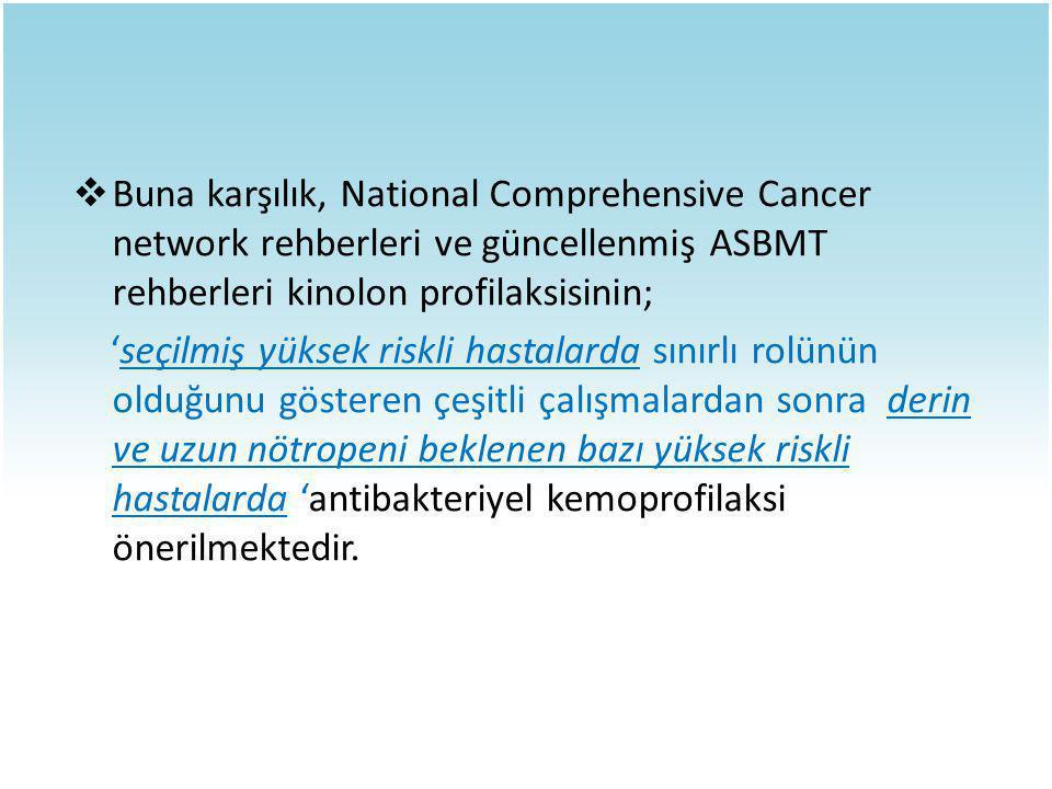 Buna karşılık, National Comprehensive Cancer network rehberleri ve güncellenmiş ASBMT rehberleri kinolon profilaksisinin;