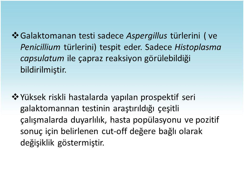 Galaktomanan testi sadece Aspergillus türlerini ( ve Penicillium türlerini) tespit eder. Sadece Histoplasma capsulatum ile çapraz reaksiyon görülebildiği bildirilmiştir.