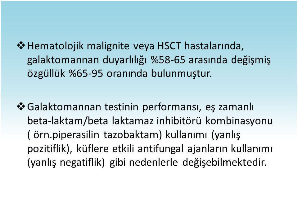 Hematolojik malignite veya HSCT hastalarında, galaktomannan duyarlılığı %58-65 arasında değişmiş özgüllük %65-95 oranında bulunmuştur.