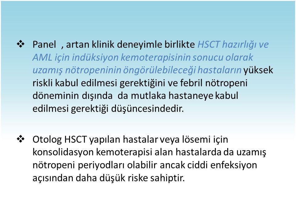Panel , artan klinik deneyimle birlikte HSCT hazırlığı ve AML için indüksiyon kemoterapisinin sonucu olarak uzamış nötropeninin öngörülebileceği hastaların yüksek riskli kabul edilmesi gerektiğini ve febril nötropeni döneminin dışında da mutlaka hastaneye kabul edilmesi gerektiği düşüncesindedir.