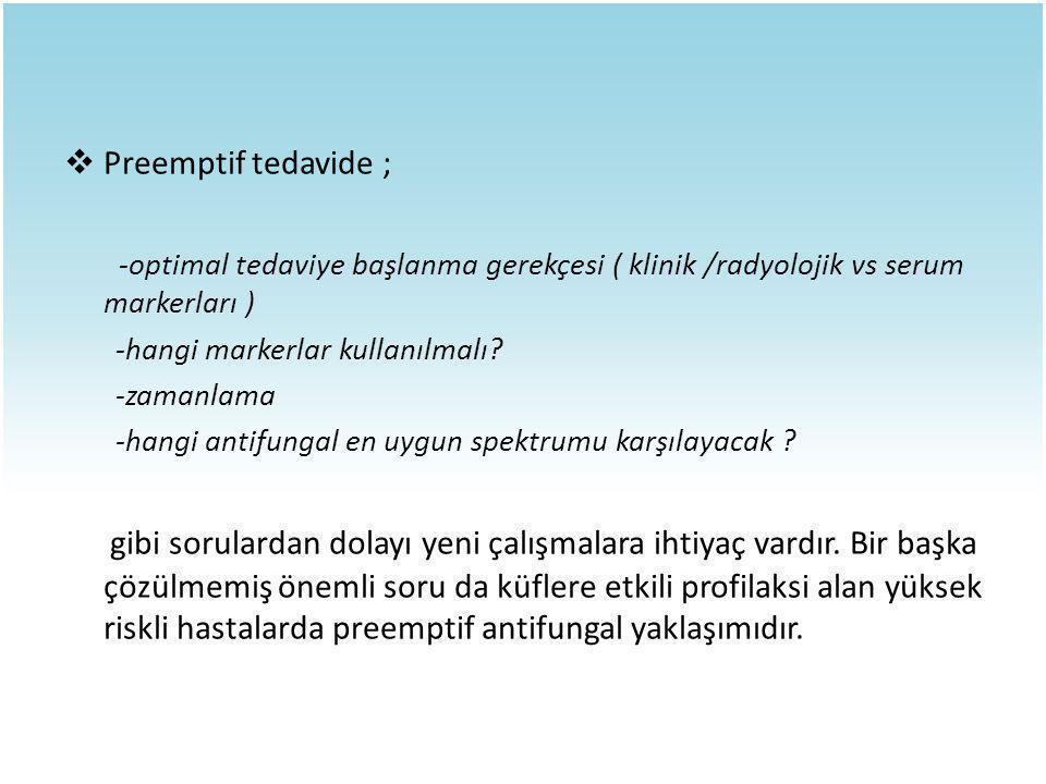 Preemptif tedavide ; -optimal tedaviye başlanma gerekçesi ( klinik /radyolojik vs serum markerları )