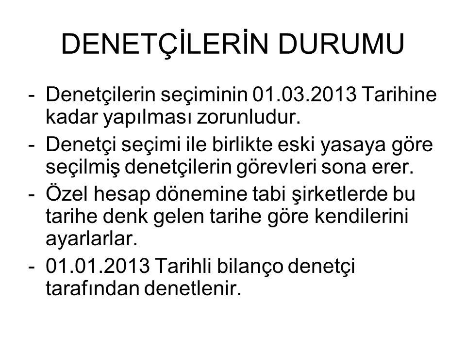 DENETÇİLERİN DURUMU Denetçilerin seçiminin 01.03.2013 Tarihine kadar yapılması zorunludur.