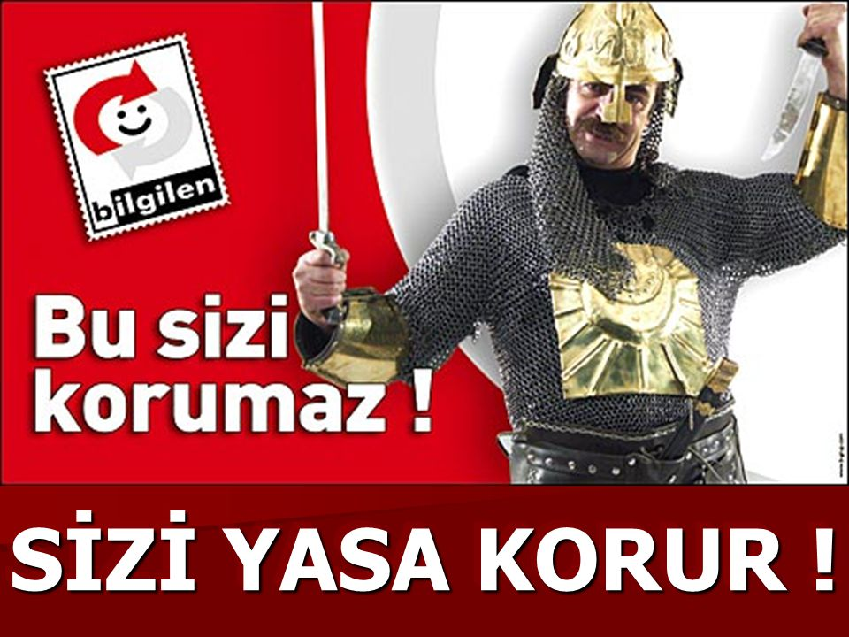 SİZİ YASA KORUR !
