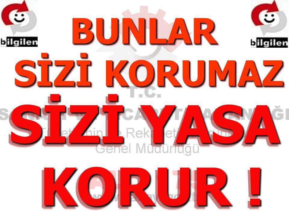 BUNLAR SİZİ KORUMAZ SİZİ YASA KORUR !
