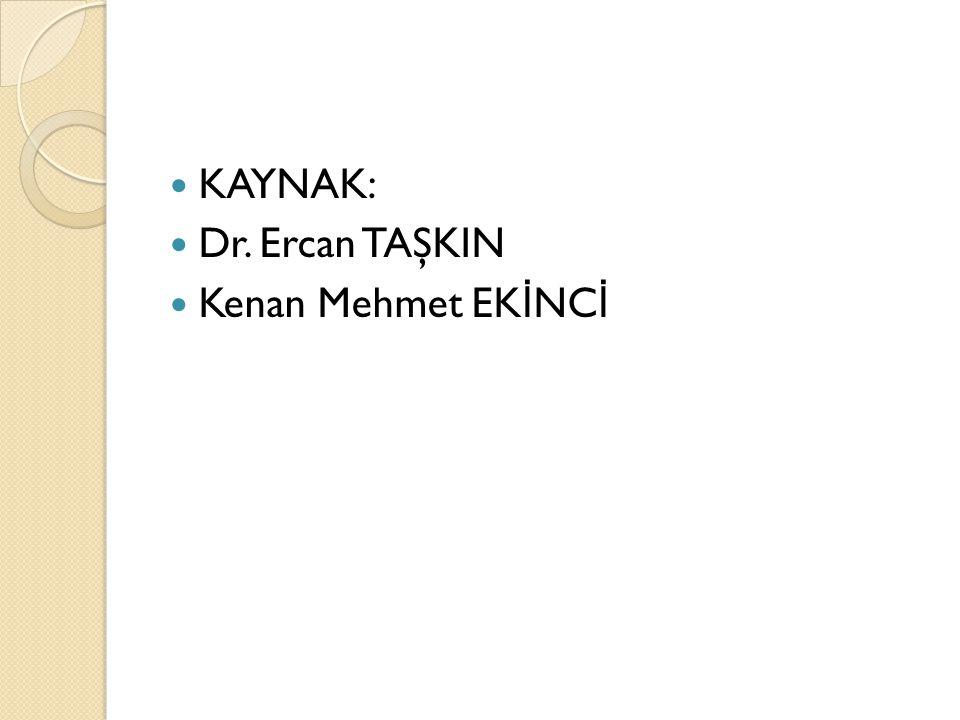 KAYNAK: Dr. Ercan TAŞKIN Kenan Mehmet EKİNCİ