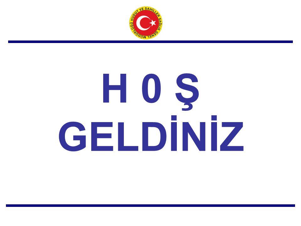 H 0 Ş GELDİNİZ