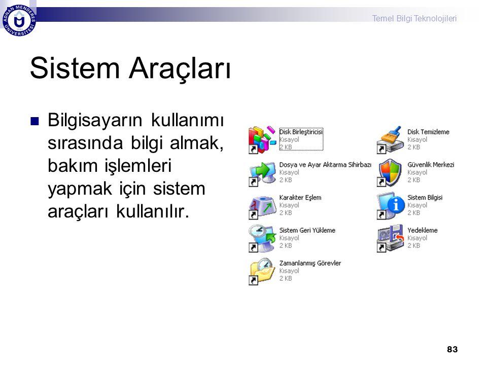 Sistem Araçları Bilgisayarın kullanımı sırasında bilgi almak, bakım işlemleri yapmak için sistem araçları kullanılır.