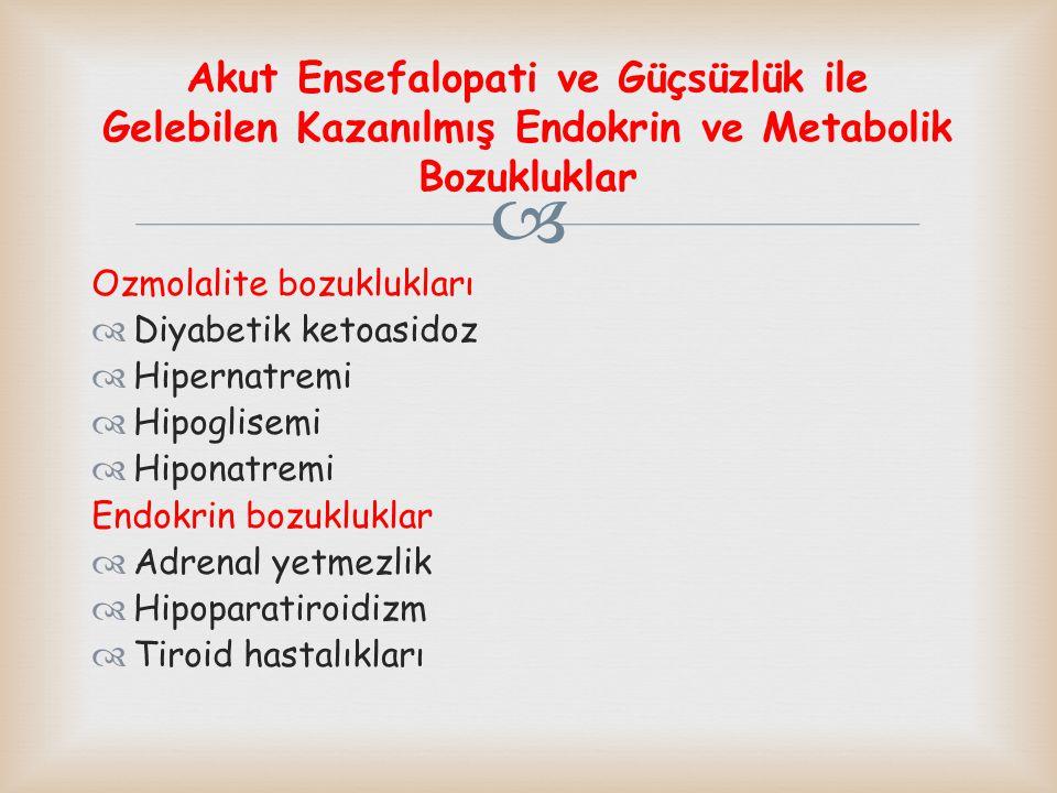 Akut Ensefalopati ve Güçsüzlük ile Gelebilen Kazanılmış Endokrin ve Metabolik Bozukluklar