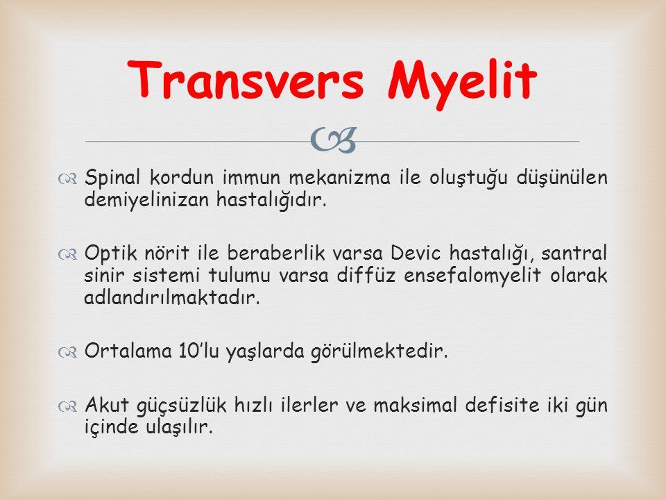 Transvers Myelit Spinal kordun immun mekanizma ile oluştuğu düşünülen demiyelinizan hastalığıdır.